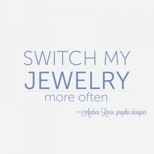 switch my jewelry more often